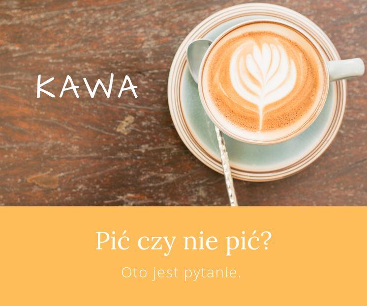 Kawa – pić czyniepić?